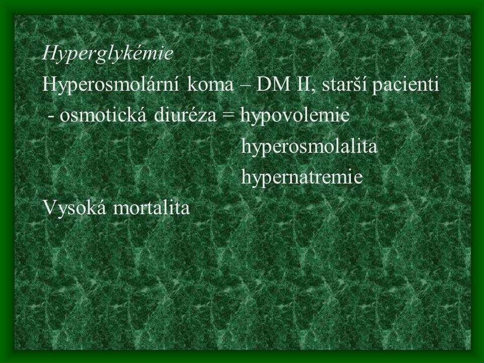 Hyperglykémie Hyperosmolární koma – DM II, starší pacienti. - osmotická diuréza = hypovolemie. hyperosmolalita.