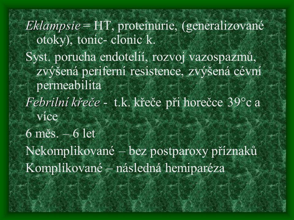 Eklampsie = HT, proteinurie, (generalizované otoky), tonic- clonic k.