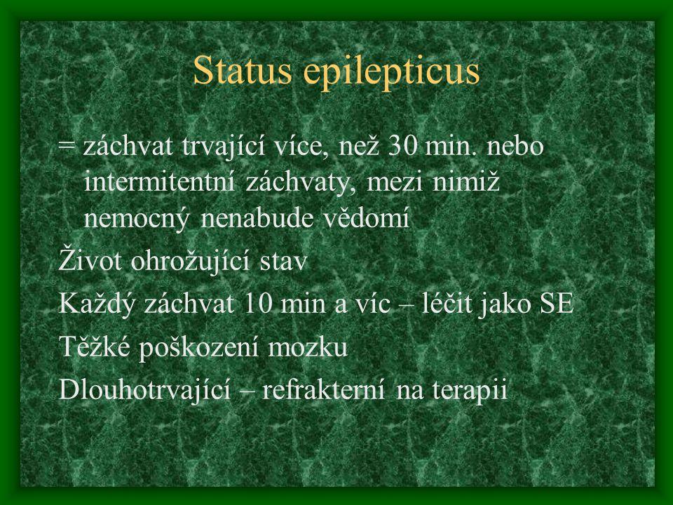 Status epilepticus = záchvat trvající více, než 30 min. nebo intermitentní záchvaty, mezi nimiž nemocný nenabude vědomí.