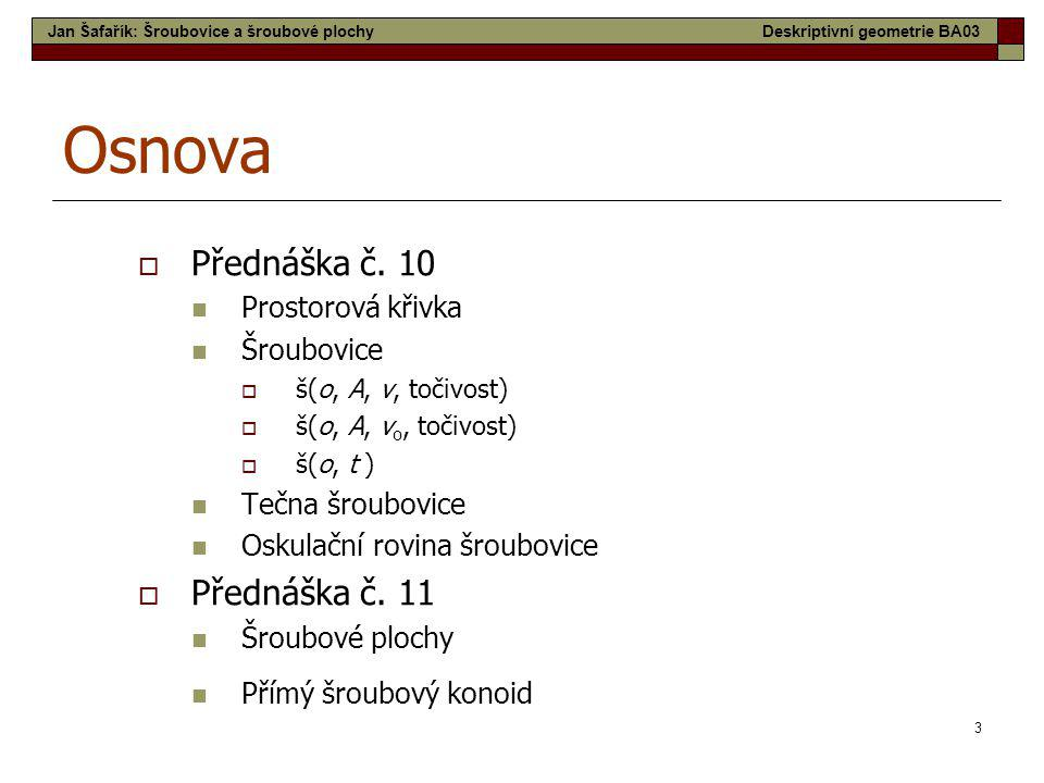 Osnova Přednáška č. 10 Přednáška č. 11 Prostorová křivka Šroubovice