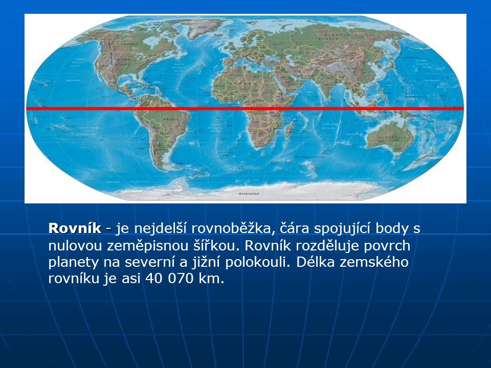 Rovník - je nejdelší rovnoběžka, čára spojující body s nulovou zeměpisnou šířkou.