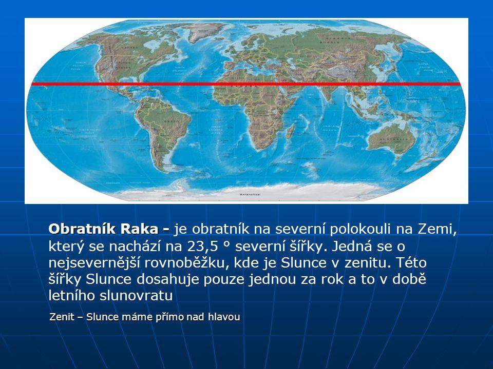 Obratník Raka - je obratník na severní polokouli na Zemi, který se nachází na 23,5 ° severní šířky. Jedná se o nejsevernější rovnoběžku, kde je Slunce v zenitu. Této šířky Slunce dosahuje pouze jednou za rok a to v době letního slunovratu