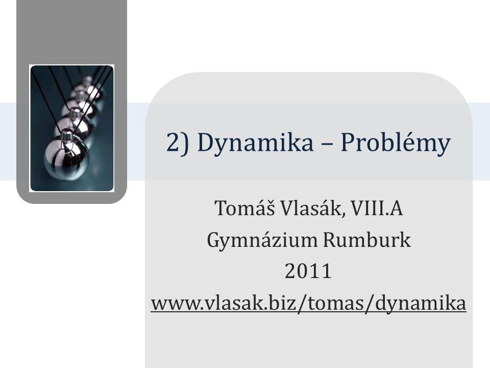 2) Dynamika – Problémy Tomáš Vlasák, VIII.A Gymnázium Rumburk 2011