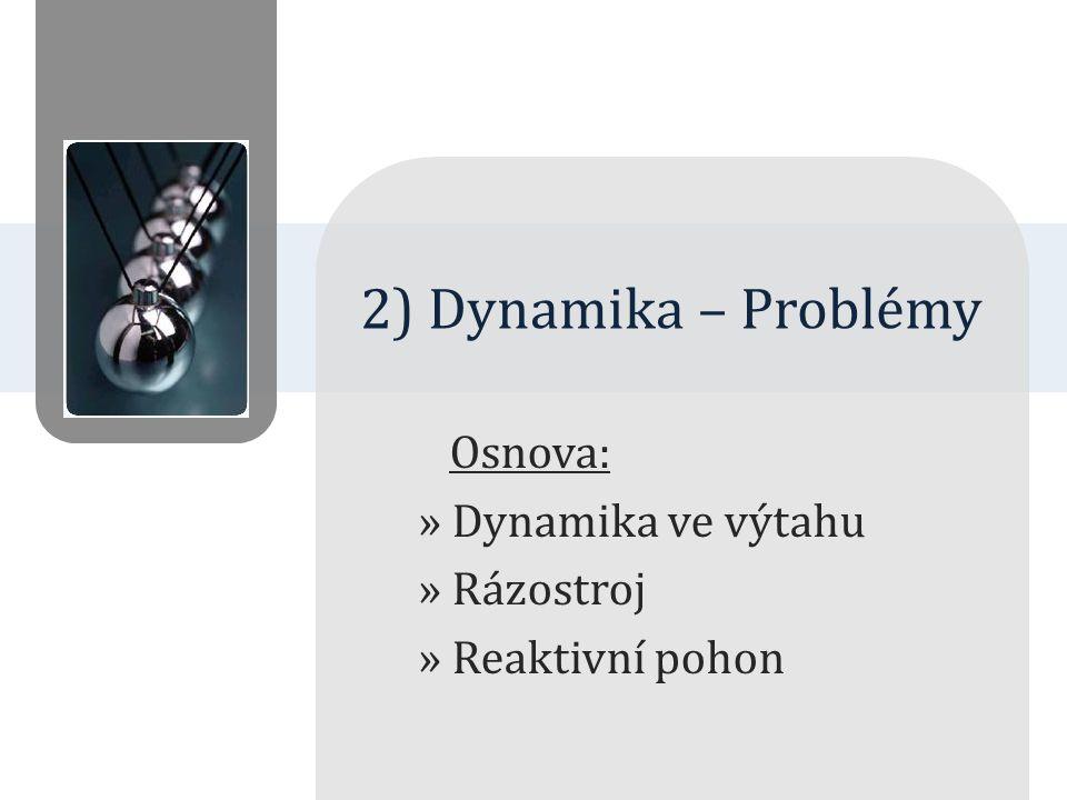 Osnova: Dynamika ve výtahu Rázostroj Reaktivní pohon