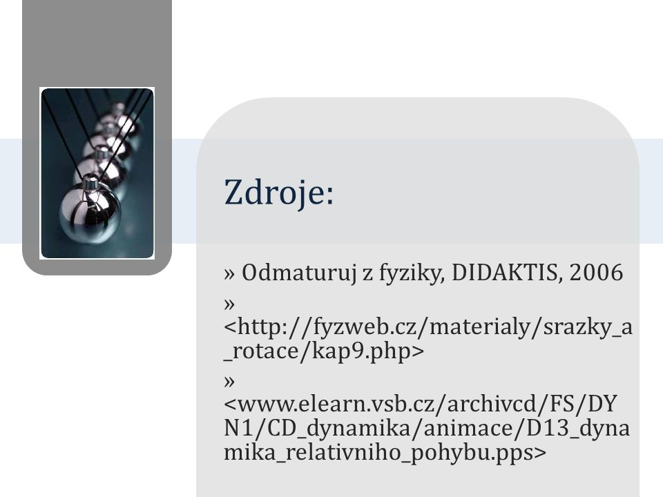 Zdroje: Odmaturuj z fyziky, DIDAKTIS, 2006