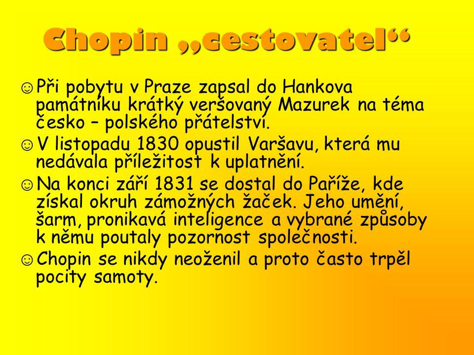 """Chopin """"cestovatel ☺Při pobytu v Praze zapsal do Hankova památníku krátký veršovaný Mazurek na téma česko – polského přátelství."""