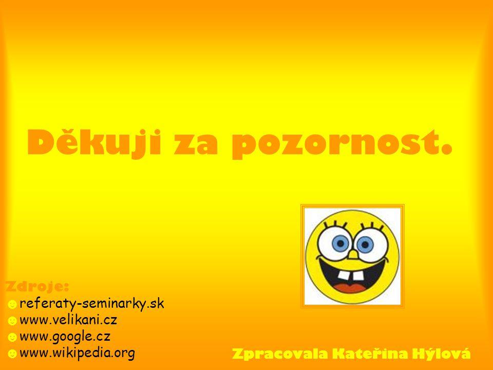 Děkuji za pozornost. Zdroje: ☻referaty-seminarky.sk ☻www.velikani.cz
