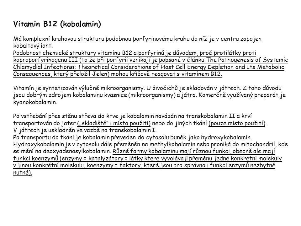 Vitamin B12 (kobalamin) Má komplexní kruhovou strukturu podobnou porfyrinovému kruhu do níž je v centru zapojen kobaltový iont.