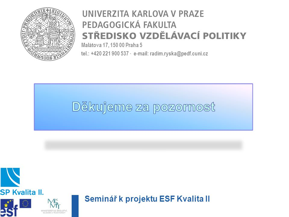 Děkujeme za pozornost Seminář k projektu ESF Kvalita II
