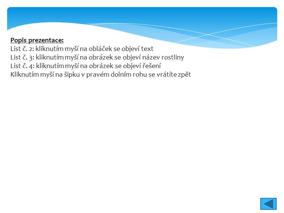 Popis prezentace: List č. 2: kliknutím myší na obláček se objeví text. List č. 3: kliknutím myší na obrázek se objeví název rostliny.