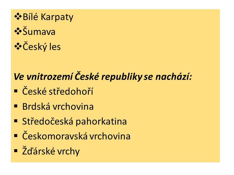 Bílé Karpaty Šumava. Český les. Ve vnitrozemí České republiky se nachází: České středohoří. Brdská vrchovina.