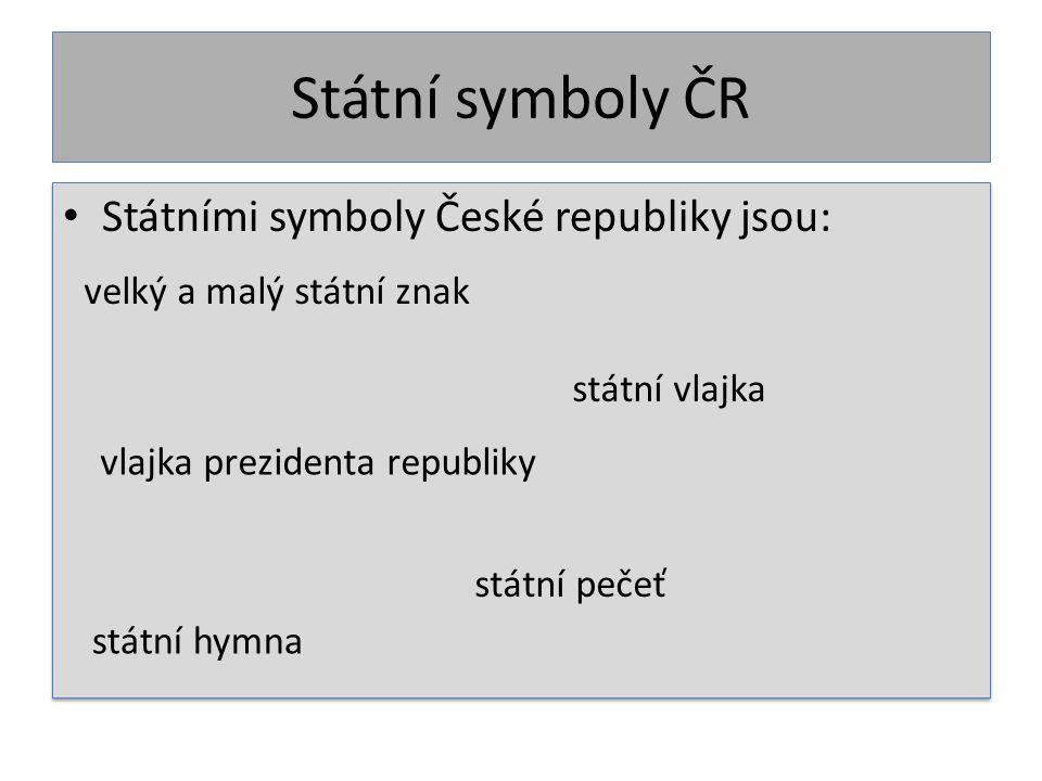 Státní symboly ČR Státními symboly České republiky jsou: