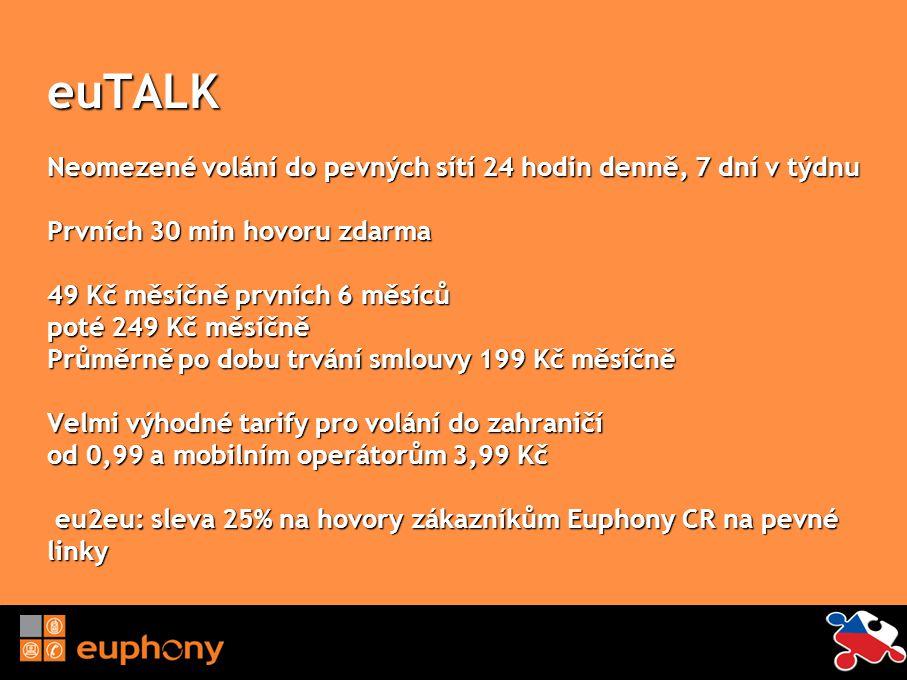 euTALK Neomezené volání do pevných sítí 24 hodin denně, 7 dní v týdnu Prvních 30 min hovoru zdarma 49 Kč měsíčně prvních 6 měsíců poté 249 Kč měsíčně Průměrně po dobu trvání smlouvy 199 Kč měsíčně Velmi výhodné tarify pro volání do zahraničí od 0,99 a mobilním operátorům 3,99 Kč eu2eu: sleva 25% na hovory zákazníkům Euphony CR na pevné linky