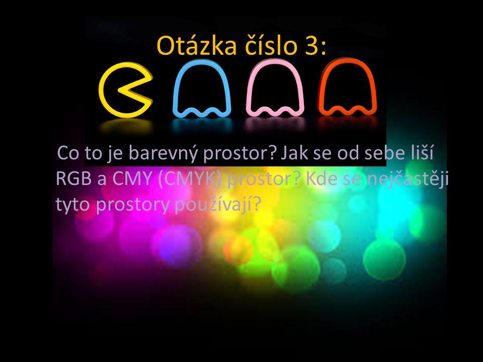 Otázka číslo 3: Co to je barevný prostor. Jak se od sebe liší RGB a CMY (CMYK) prostor.
