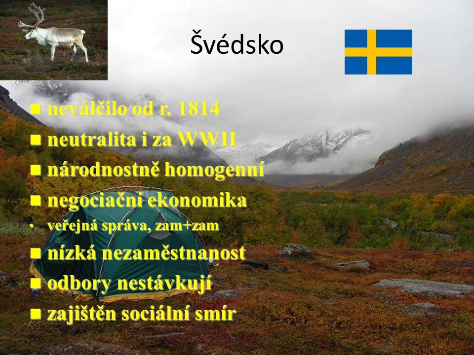 Švédsko neválčilo od r. 1814 neutralita i za WWII