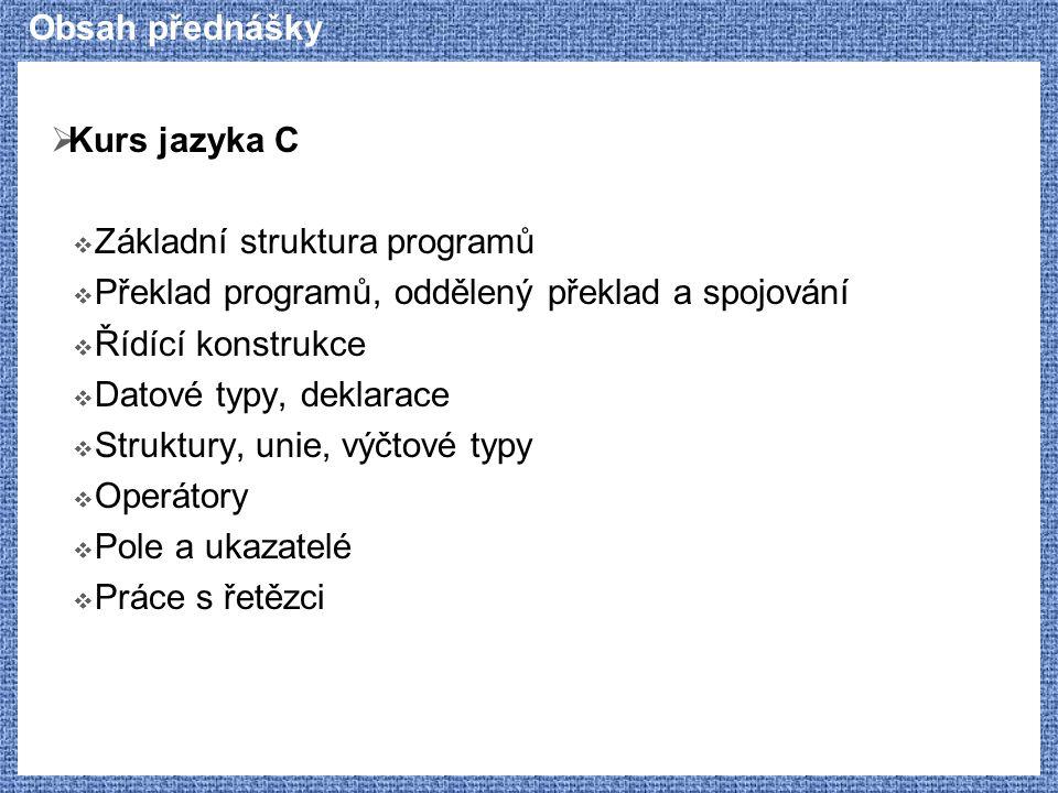 Obsah přednášky Kurs jazyka C. Základní struktura programů. Překlad programů, oddělený překlad a spojování.