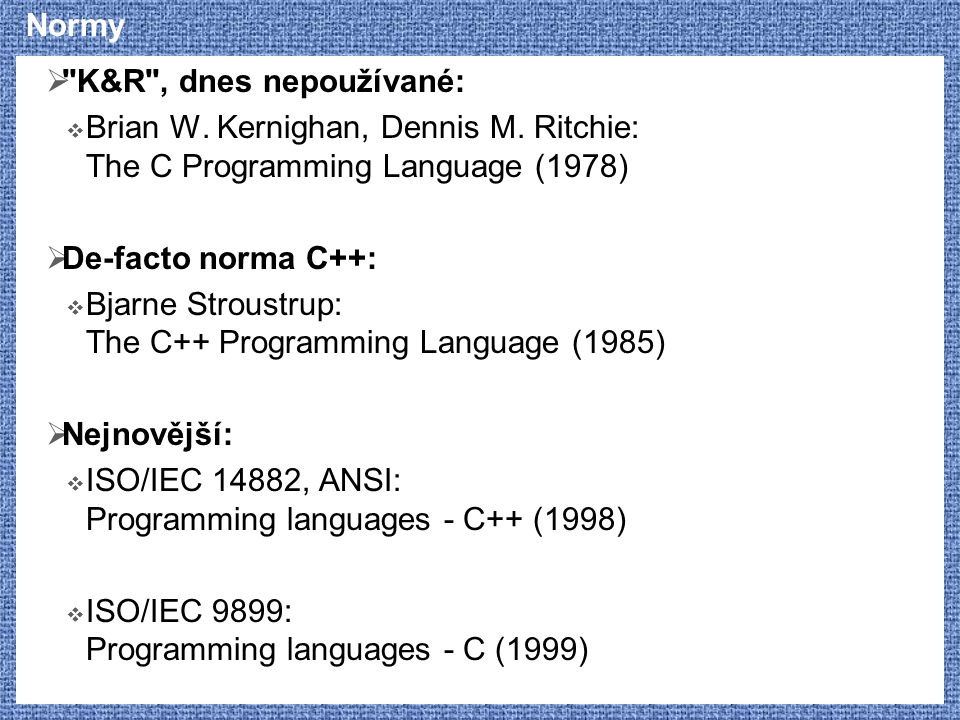 Normy K&R , dnes nepoužívané: Brian W. Kernighan, Dennis M. Ritchie: The C Programming Language (1978)