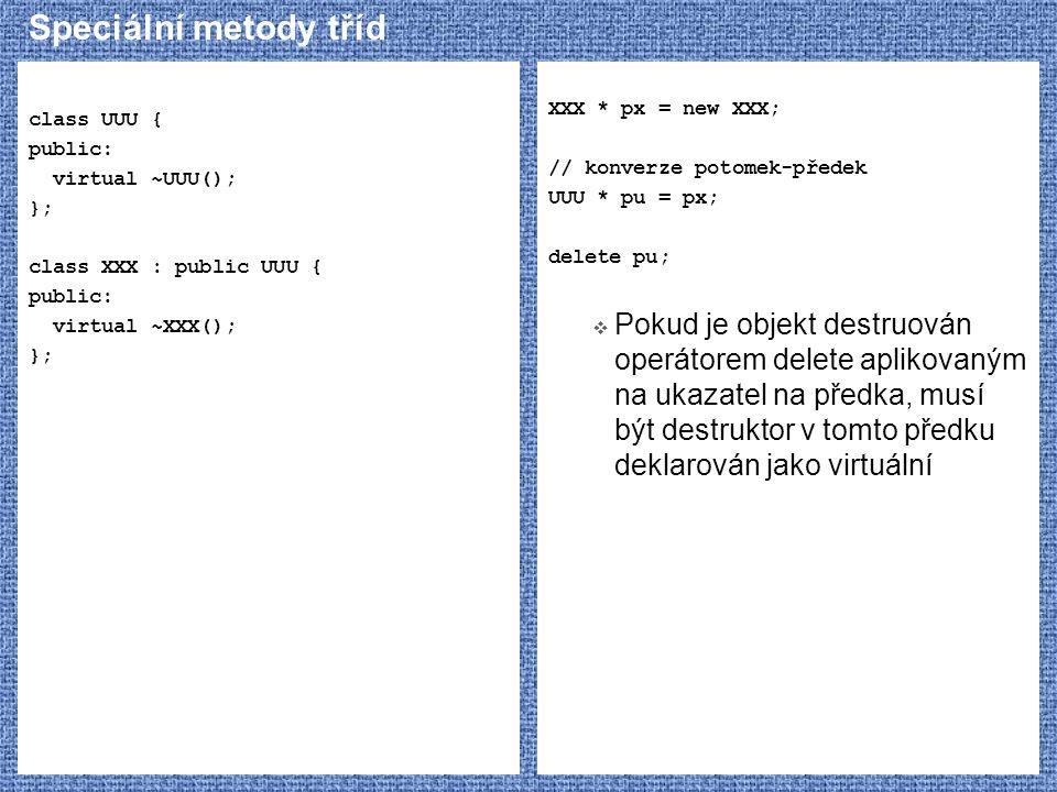 Speciální metody tříd class UUU { public: virtual ~UUU(); }; class XXX : public UUU { virtual ~XXX();