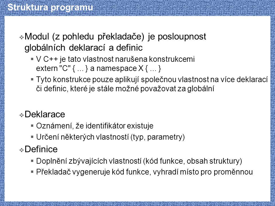 Struktura programu Modul (z pohledu překladače) je posloupnost globálních deklarací a definic.