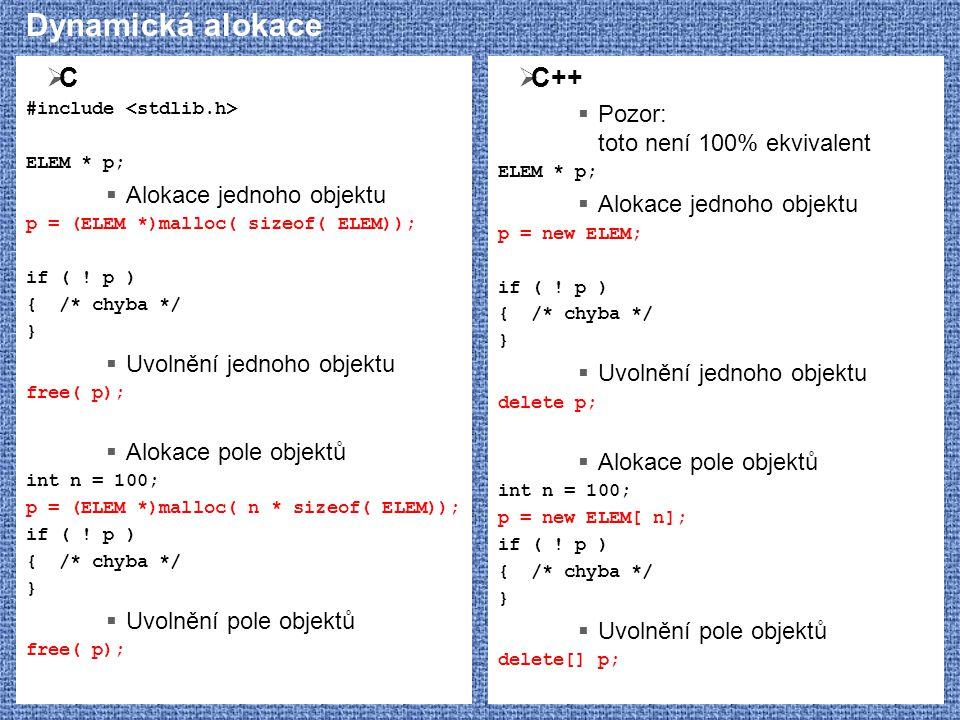 Dynamická alokace C C++ Pozor: toto není 100% ekvivalent