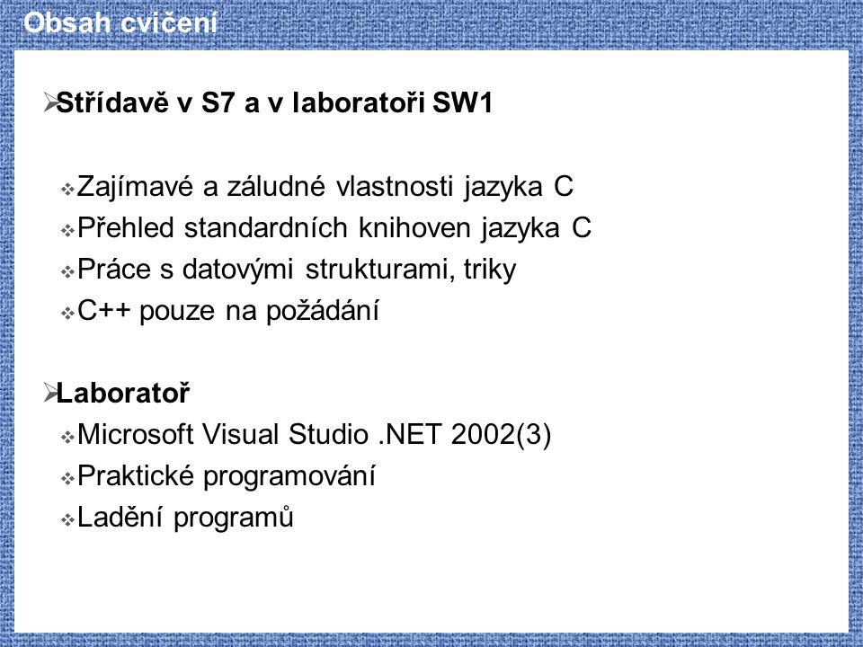 Obsah cvičení Střídavě v S7 a v laboratoři SW1. Zajímavé a záludné vlastnosti jazyka C. Přehled standardních knihoven jazyka C.