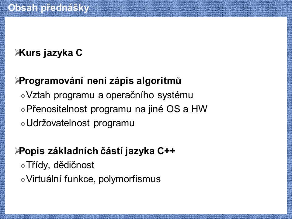 Obsah přednášky Kurs jazyka C. Programování není zápis algoritmů. Vztah programu a operačního systému.