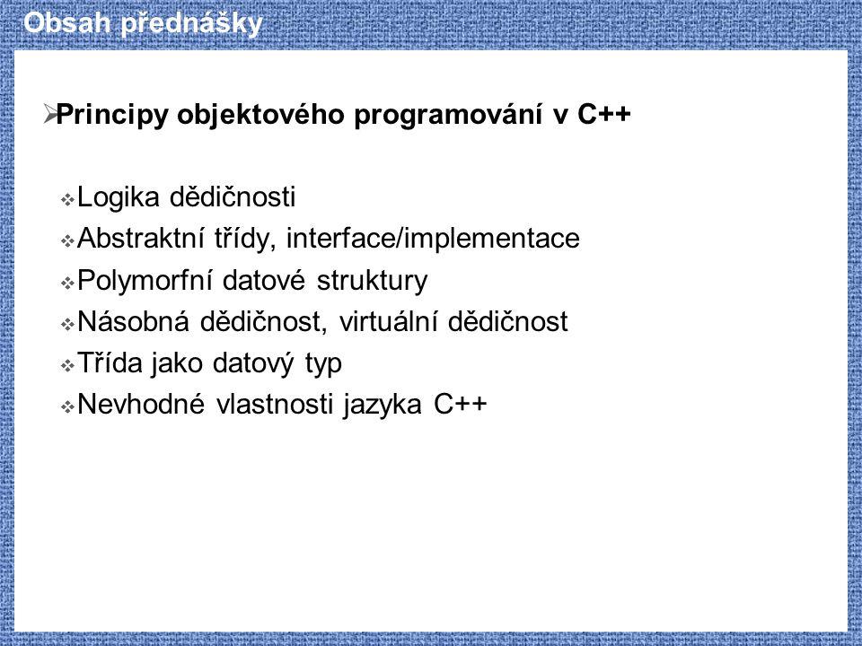 Obsah přednášky Principy objektového programování v C++ Logika dědičnosti. Abstraktní třídy, interface/implementace.