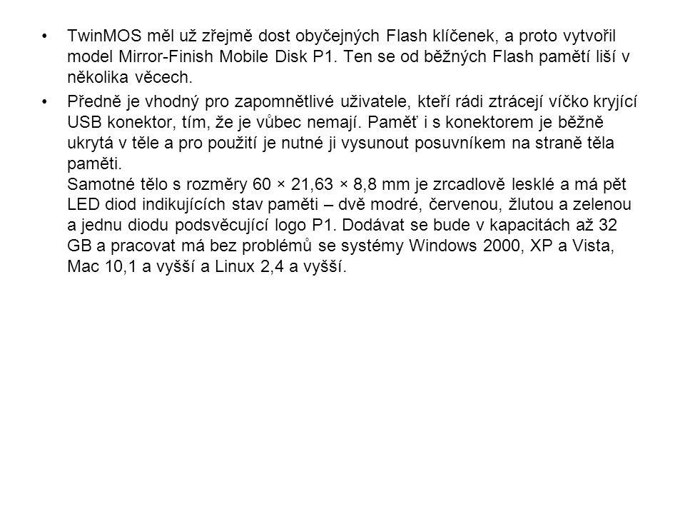 TwinMOS měl už zřejmě dost obyčejných Flash klíčenek, a proto vytvořil model Mirror-Finish Mobile Disk P1. Ten se od běžných Flash pamětí liší v několika věcech.
