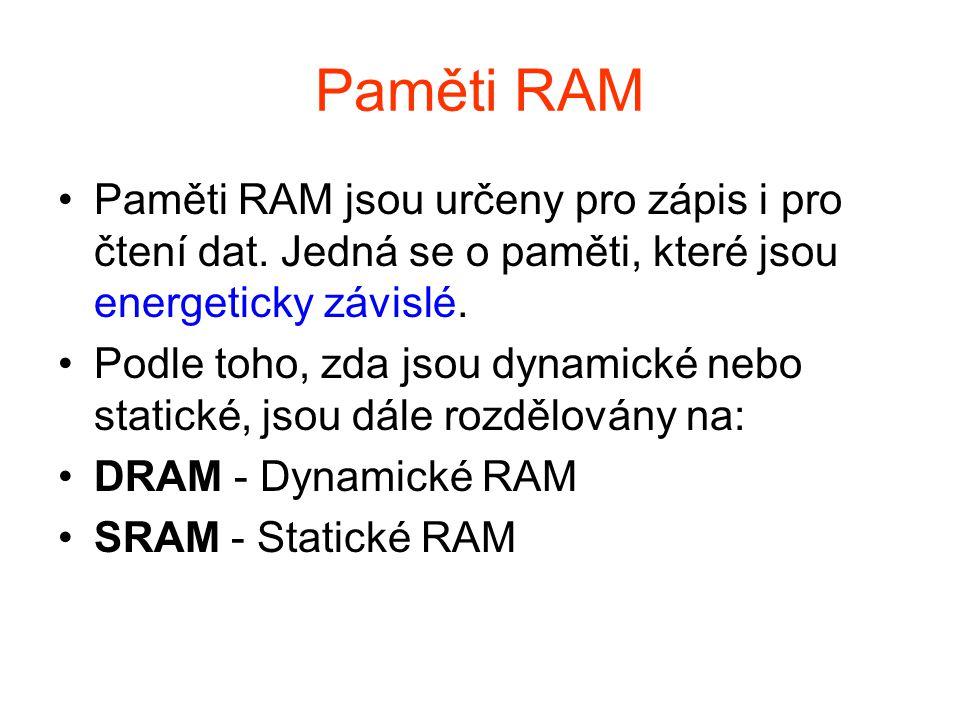 Paměti RAM Paměti RAM jsou určeny pro zápis i pro čtení dat. Jedná se o paměti, které jsou energeticky závislé.