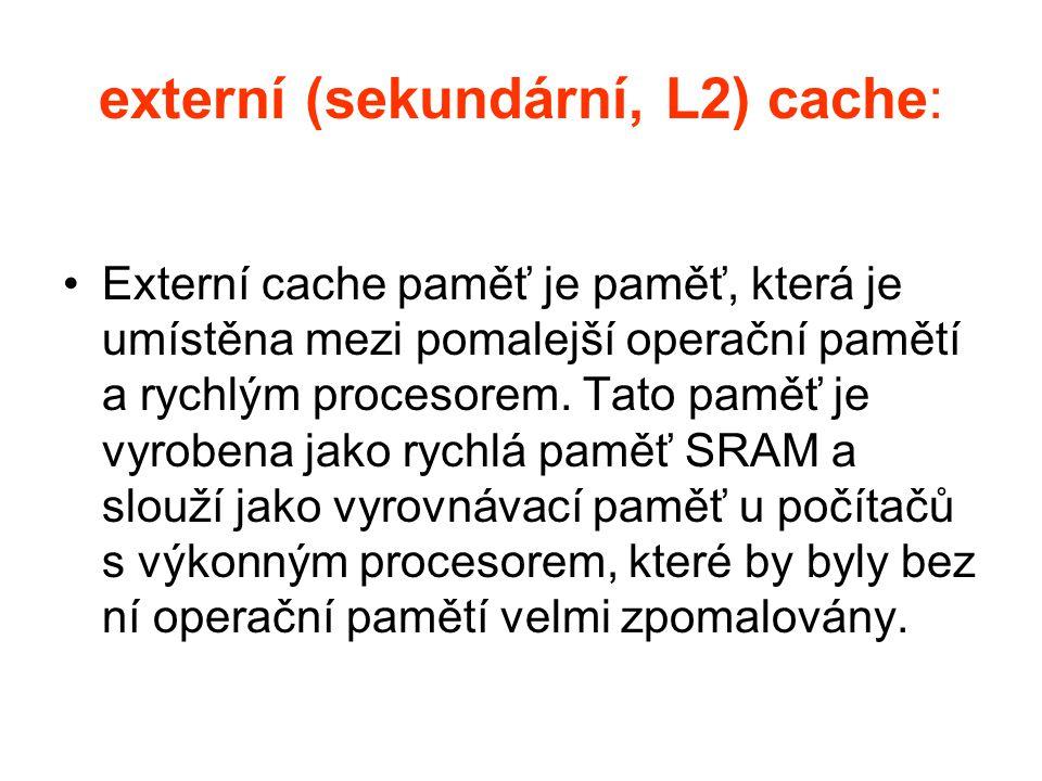 externí (sekundární, L2) cache: