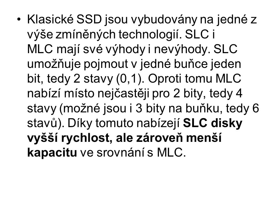 Klasické SSD jsou vybudovány na jedné z výše zmíněných technologií