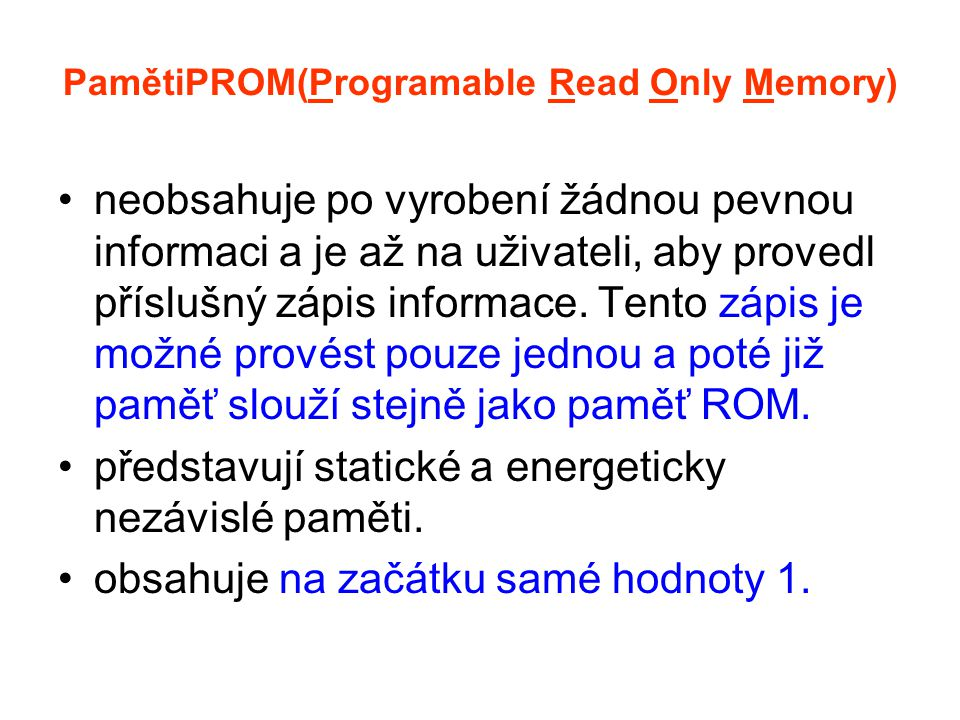PamětiPROM(Programable Read Only Memory)