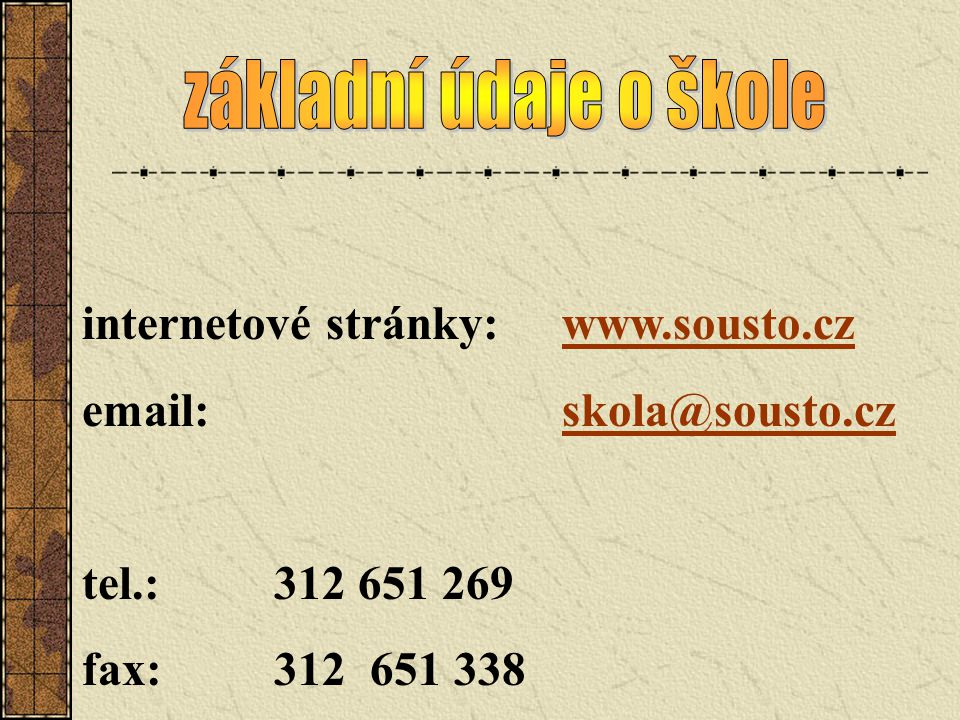 základní údaje o škole internetové stránky: www.sousto.cz. email: skola@sousto.cz. tel.: 312 651 269.