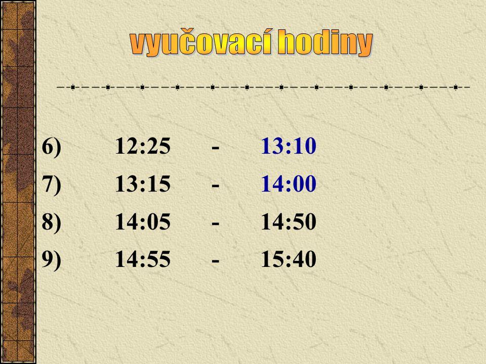 vyučovací hodiny 6) 12:25 - 13:10 7) 13:15 - 14:00 8) 14:05 - 14:50 9) 14:55 - 15:40