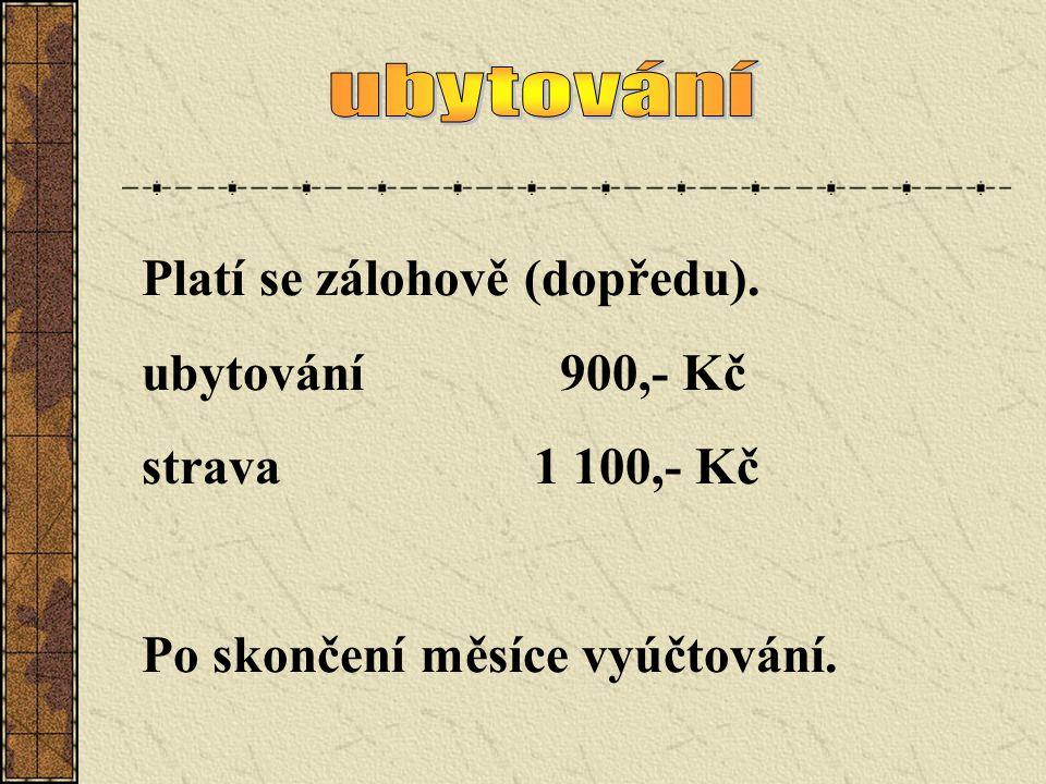 ubytování Platí se zálohově (dopředu). ubytování 900,- Kč.