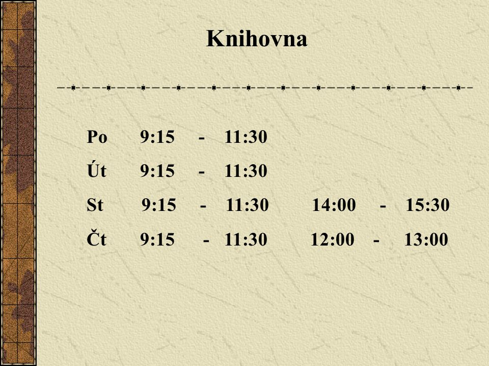 Knihovna Po 9:15 - 11:30 Út 9:15 - 11:30 St 9:15 - 11:30 14:00 - 15:30