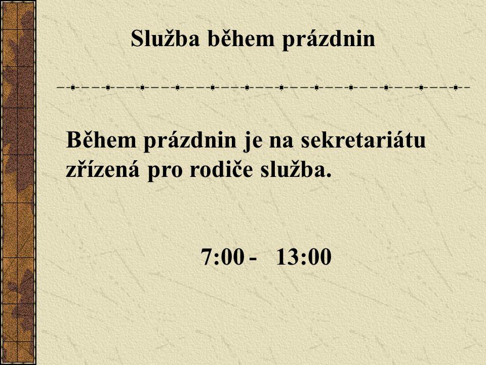 Služba během prázdnin Během prázdnin je na sekretariátu zřízená pro rodiče služba. 7:00 - 13:00