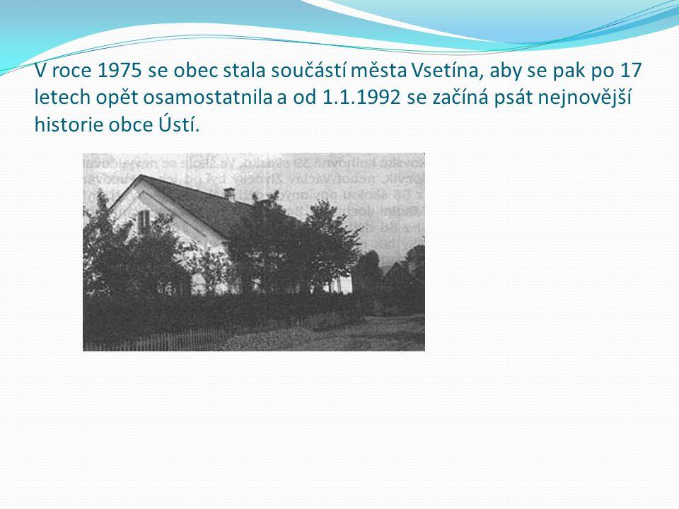 V roce 1975 se obec stala součástí města Vsetína, aby se pak po 17 letech opět osamostatnila a od 1.1.1992 se začíná psát nejnovější historie obce Ústí.