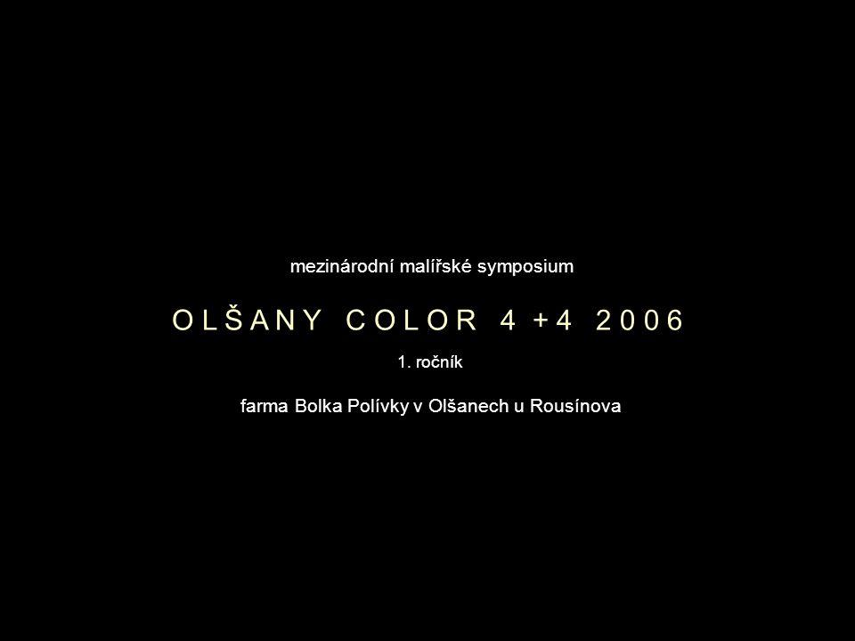O L Š A N Y C O L O R 4 + 4 2 0 0 6 mezinárodní malířské symposium