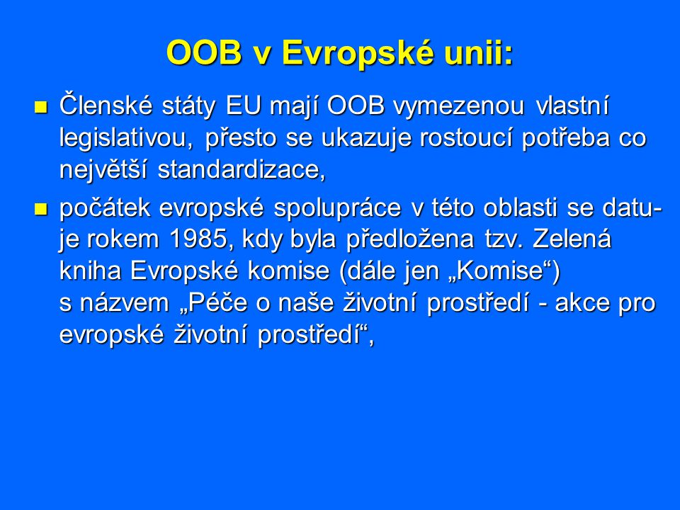 OOB v Evropské unii: Členské státy EU mají OOB vymezenou vlastní legislativou, přesto se ukazuje rostoucí potřeba co největší standardizace,