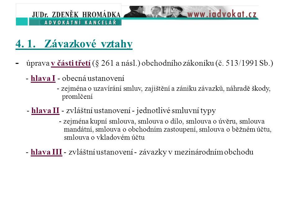 4. 1. Závazkové vztahy - úprava v části třetí (§ 261 a násl.) obchodního zákoníku (č. 513/1991 Sb.)