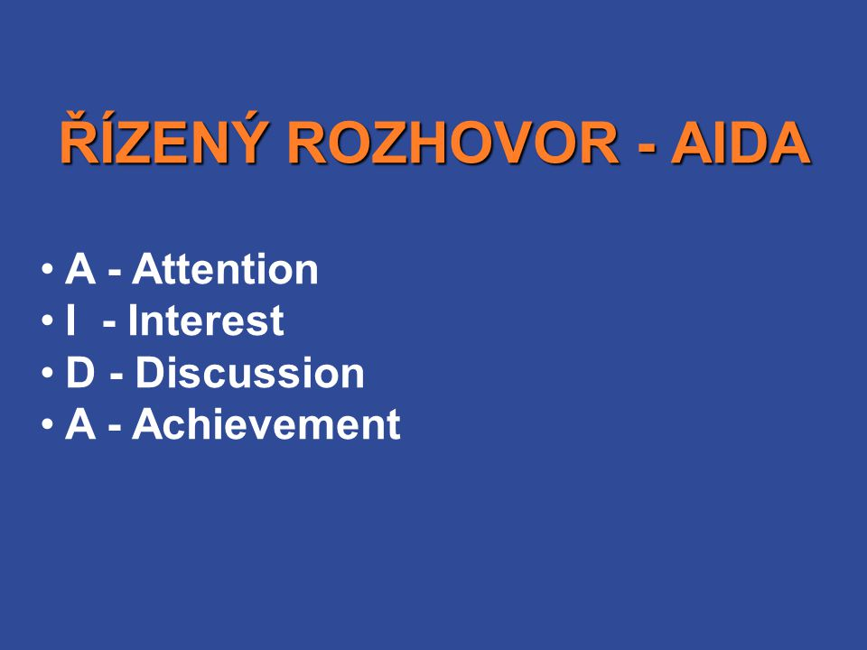 ŘÍZENÝ ROZHOVOR - AIDA A - Attention I - Interest D - Discussion