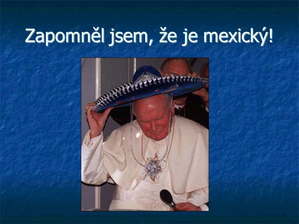 Zapomněl jsem, že je mexický!