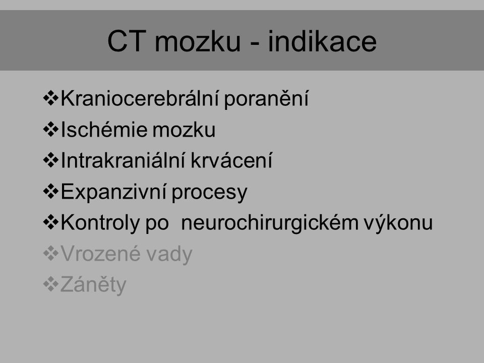 CT mozku - indikace Kraniocerebrální poranění Ischémie mozku