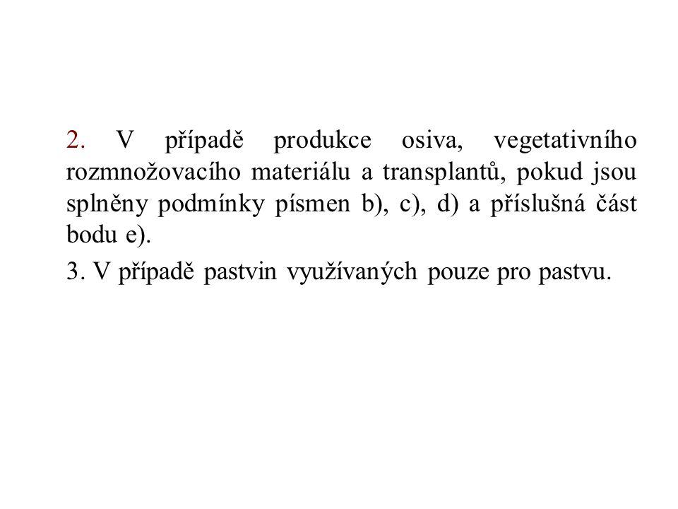2. V případě produkce osiva, vegetativního rozmnožovacího materiálu a transplantů, pokud jsou splněny podmínky písmen b), c), d) a příslušná část bodu e).