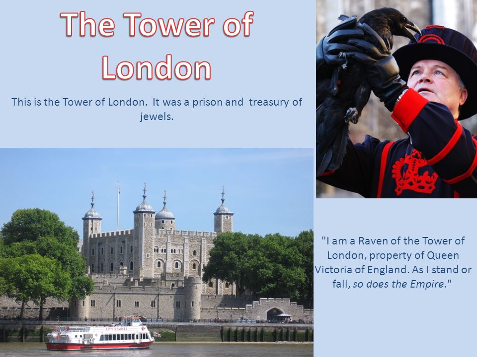 This is the Tower of London. It was a prison and treasury of jewels.