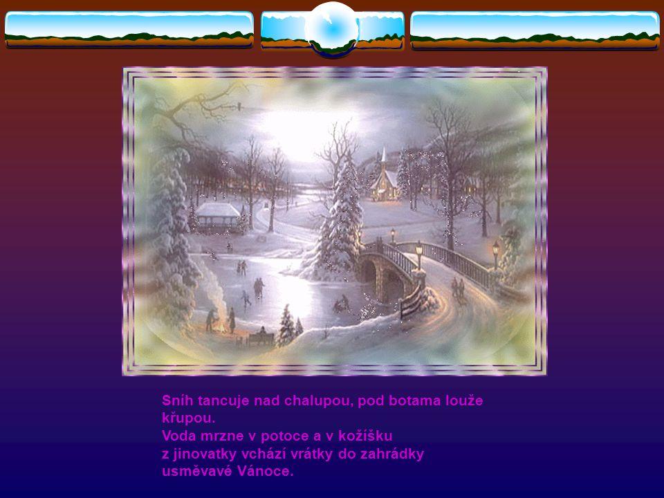 Sníh tancuje nad chalupou, pod botama louže křupou