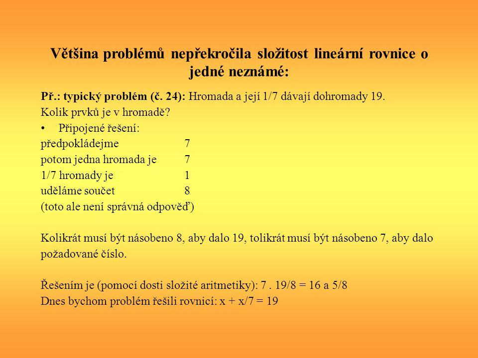 Většina problémů nepřekročila složitost lineární rovnice o jedné neznámé: