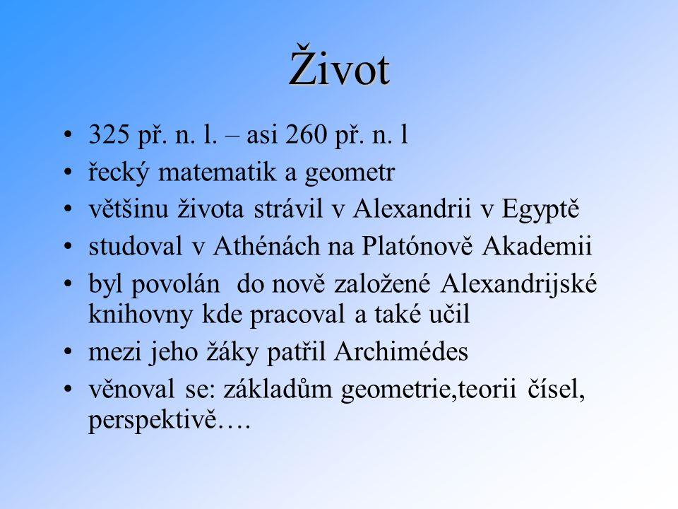 Život 325 př. n. l. – asi 260 př. n. l řecký matematik a geometr