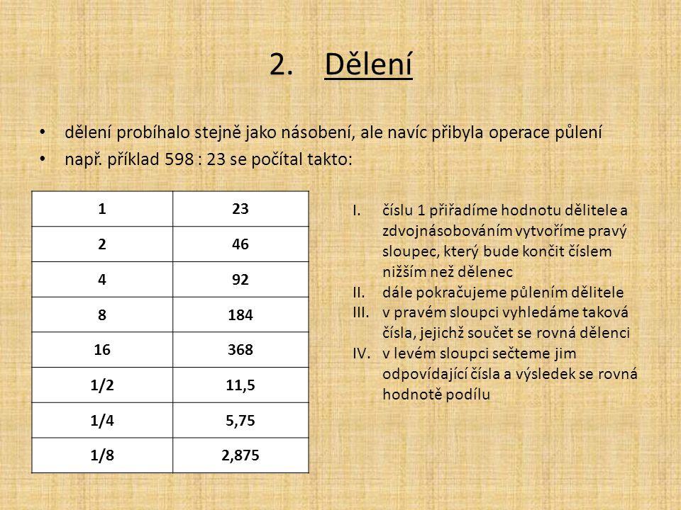 Dělení dělení probíhalo stejně jako násobení, ale navíc přibyla operace půlení. např. příklad 598 : 23 se počítal takto: